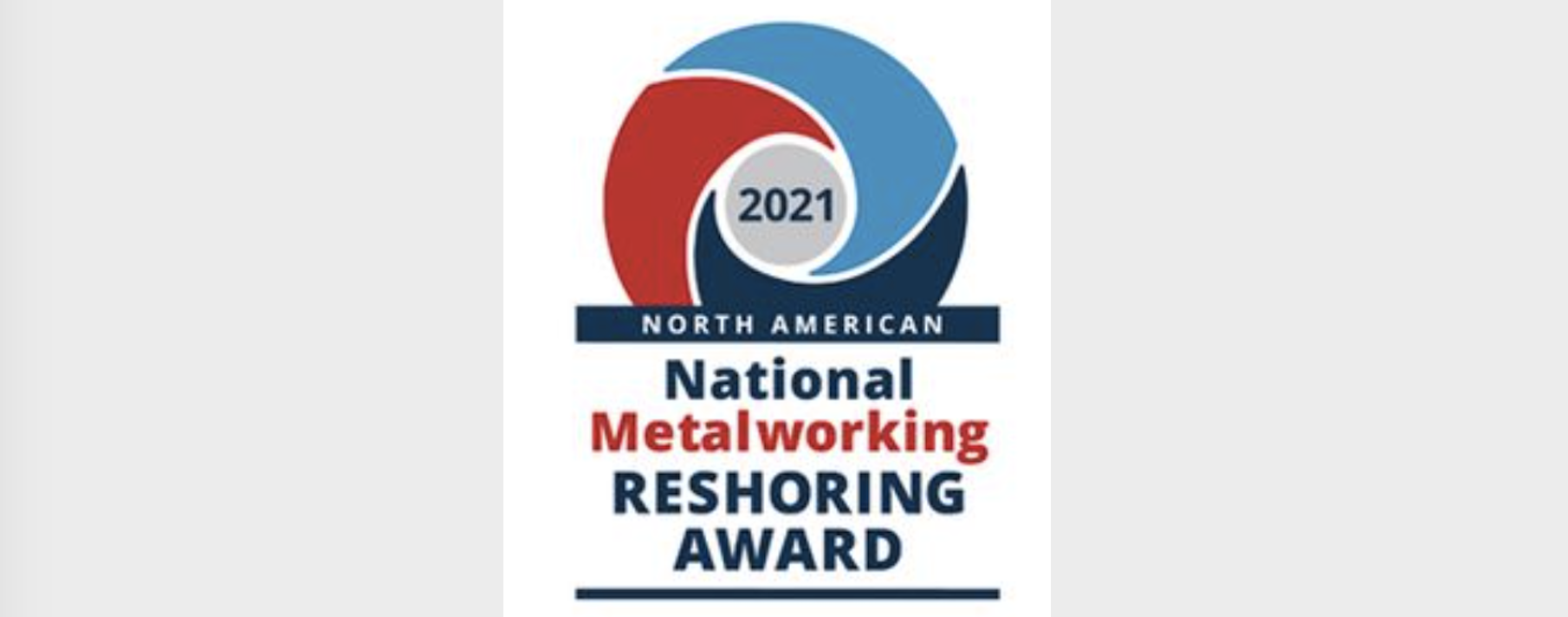 Forth National Metalworking Reshoring Award 2021 – You have to be in it, to win it!